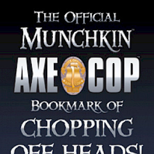 The Official Munchkin Axe Cop Bookmark of CHOPPING OFF HEADS! cover